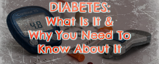 Diabetes Mellitus: What It Is & Why You Need To Know About It